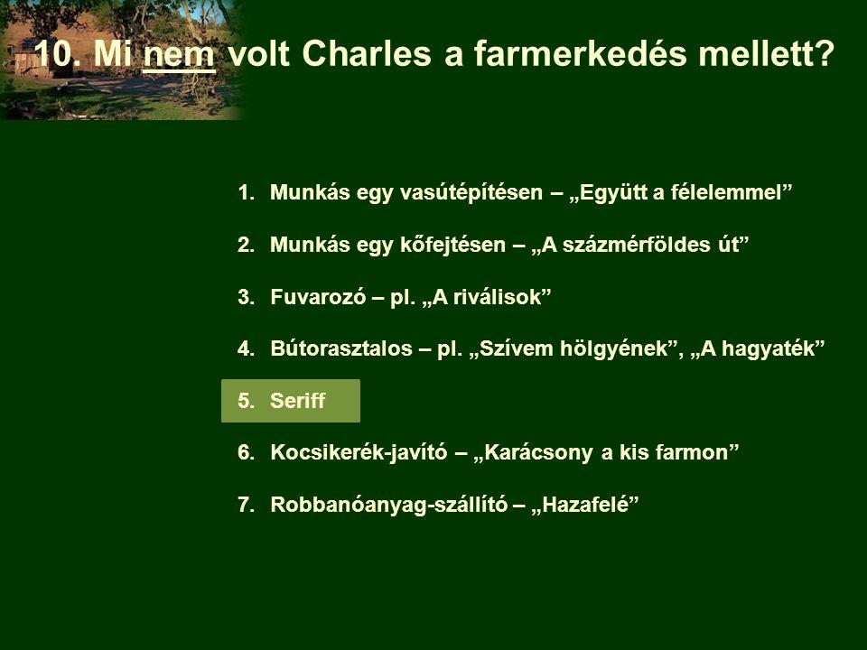 """10. Mi nem volt Charles a farmerkedés mellett? 1.Munkás egy vasútépítésen – """"Együtt a félelemmel"""" 2.Munkás egy kőfejtésen – """"A százmérföldes út"""" 3.Fuv"""