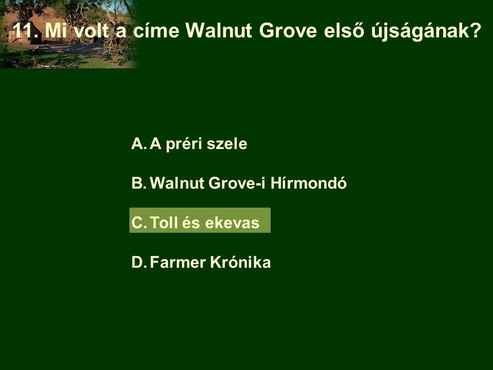 A.A préri szele B.Walnut Grove-i Hírmondó C.Toll és ekevas D.Farmer Krónika 11. Mi volt a címe Walnut Grove első újságának?