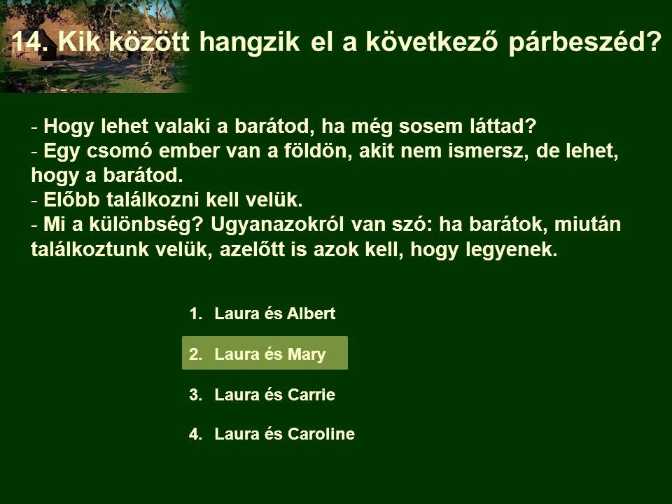 1.Laura és Albert 2.Laura és Mary 3.Laura és Carrie 4.Laura és Caroline - Hogy lehet valaki a barátod, ha még sosem láttad? - Egy csomó ember van a fö