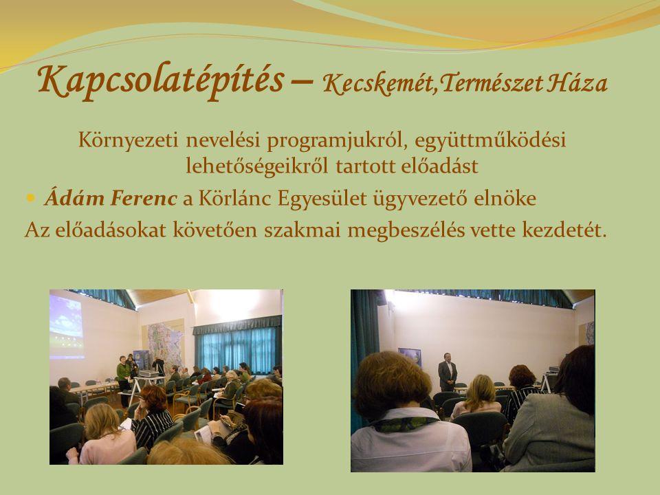 Kapcsolatépítés – Kecskemét,Természet Háza Környezeti nevelési programjukról, együttműködési lehetőségeikről tartott előadást Ádám Ferenc a Körlánc Eg