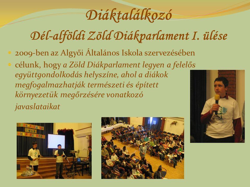 Diáktalálkozó Dél-alföldi Zöld Diákparlament I. ülése 2009-ben az Algyői Általános Iskola szervezésében célunk, hogy a Zöld Diákparlament legyen a fel