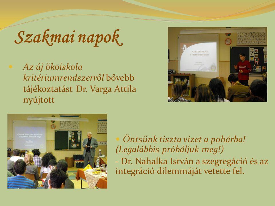 Szakmai napok Az új ökoiskola kritériumrendszerről bővebb tájékoztatást Dr. Varga Attila nyújtott Öntsünk tiszta vizet a pohárba! ( Legalábbis próbálj