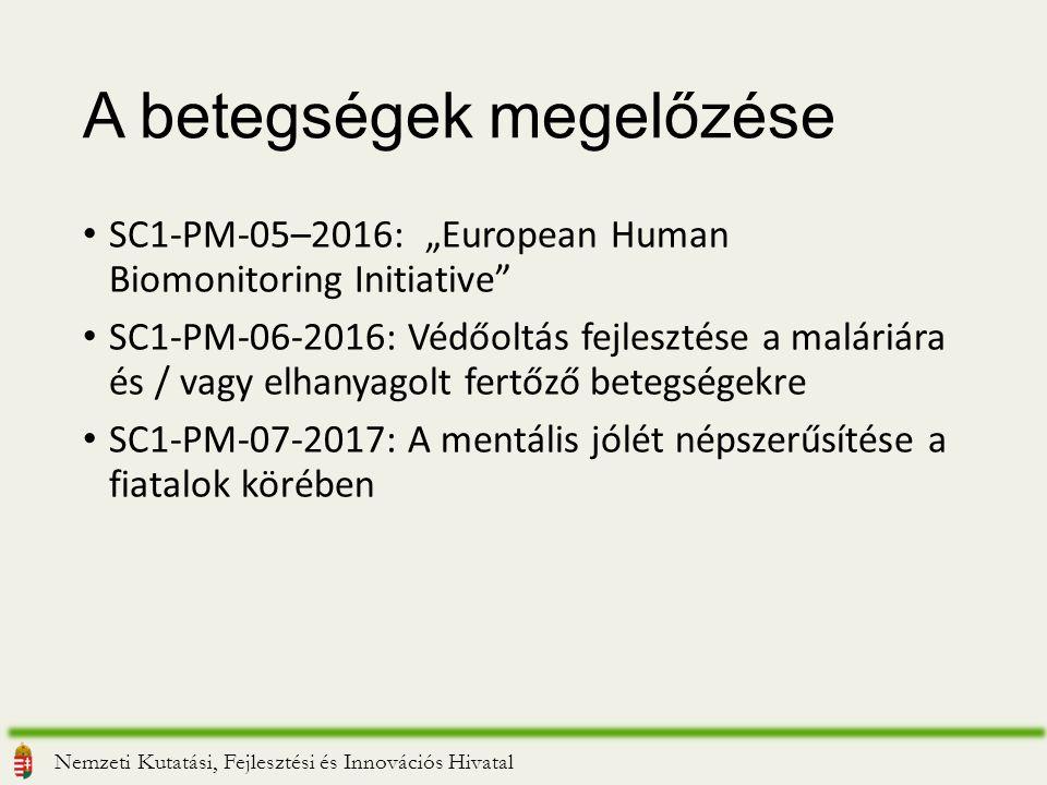 """A betegségek megelőzése SC1-PM-05–2016: """"European Human Biomonitoring Initiative SC1-PM-06-2016: Védőoltás fejlesztése a maláriára és / vagy elhanyagolt fertőző betegségekre SC1-PM-07-2017: A mentális jólét népszerűsítése a fiatalok körében Nemzeti Kutatási, Fejlesztési és Innovációs Hivatal"""