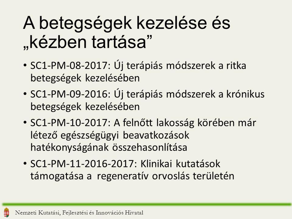 """A betegségek kezelése és """"kézben tartása SC1-PM-08-2017: Új terápiás módszerek a ritka betegségek kezelésében SC1-PM-09-2016: Új terápiás módszerek a krónikus betegségek kezelésében SC1-PM-10-2017: A felnőtt lakosság körében már létező egészségügyi beavatkozások hatékonyságának összehasonlítása SC1-PM-11-2016-2017: Klinikai kutatások támogatása a regeneratív orvoslás területén Nemzeti Kutatási, Fejlesztési és Innovációs Hivatal"""
