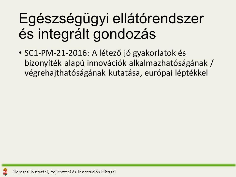 Egészségügyi ellátórendszer és integrált gondozás SC1-PM-21-2016: A létező jó gyakorlatok és bizonyíték alapú innovációk alkalmazhatóságának / végrehajthatóságának kutatása, európai léptékkel Nemzeti Kutatási, Fejlesztési és Innovációs Hivatal