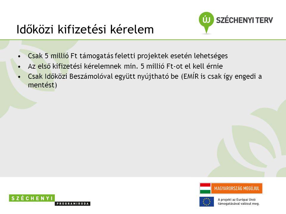 Időközi kifizetési kérelem Csak 5 millió Ft támogatás feletti projektek esetén lehetséges Az első kifizetési kérelemnek min.
