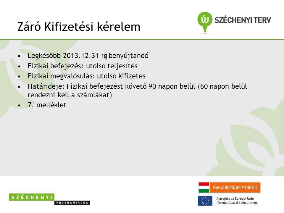 Záró Kifizetési kérelem Legkésőbb 2013.12.31-ig benyújtandó Fizikai befejezés: utolsó teljesítés Fizikai megvalósulás: utolsó kifizetés Határideje: Fizikai befejezést követő 90 napon belül (60 napon belül rendezni kell a számlákat) 7.