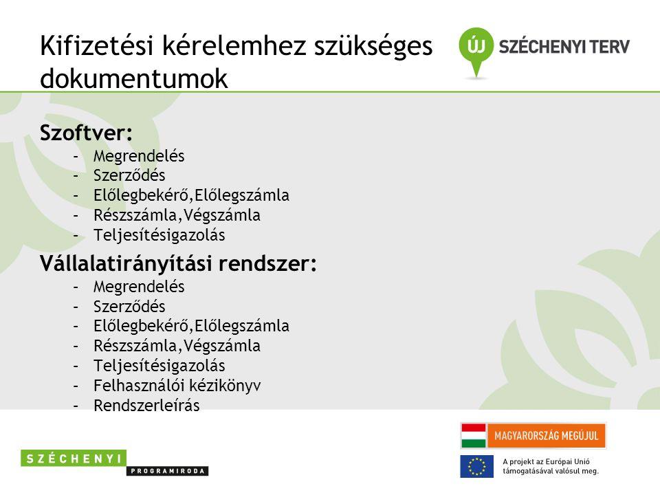 Kifizetési kérelemhez szükséges dokumentumok Szoftver: –Megrendelés –Szerződés –Előlegbekérő,Előlegszámla –Részszámla,Végszámla –Teljesítésigazolás Vállalatirányítási rendszer: –Megrendelés –Szerződés –Előlegbekérő,Előlegszámla –Részszámla,Végszámla –Teljesítésigazolás –Felhasználói kézikönyv –Rendszerleírás