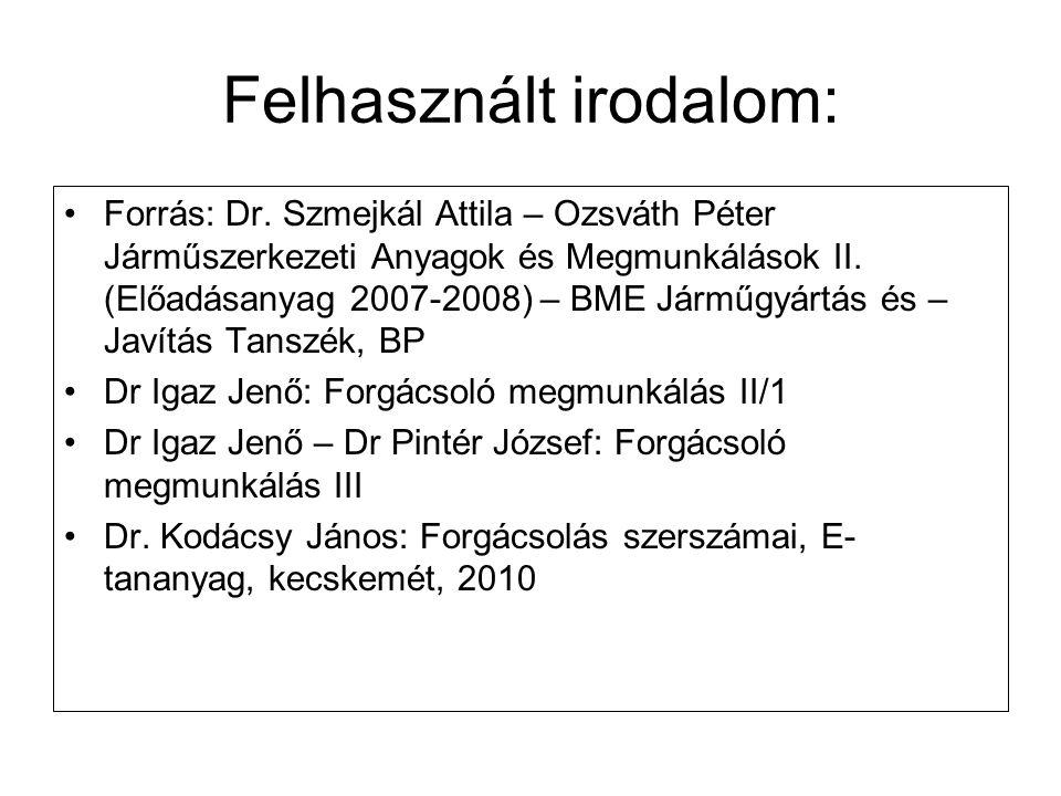 Felhasznált irodalom: Forrás: Dr. Szmejkál Attila – Ozsváth Péter Járműszerkezeti Anyagok és Megmunkálások II. (Előadásanyag 2007-2008) – BME Járműgyá