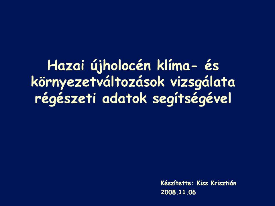 Hazai újholocén klíma- és környezetváltozások vizsgálata régészeti adatok segítségével Készítette: Kiss Krisztián 2008.11.06