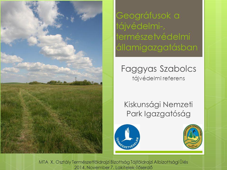 Geográfusok a tájvédelmi-, természetvédelmi államigazgatásban Faggyas Szabolcs tájvédelmi referens Kiskunsági Nemzeti Park Igazgatóság MTA X.