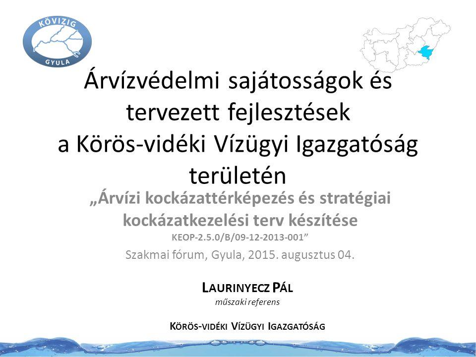 Árvízvédelmi sajátosságok és tervezett fejlesztések KÖVIZIG A Körös-vidéki Vízügyi Igazgatóság A Körösök vízgyűjtőterülete:27537 km 2 (ennek 47%-a Magyarország területén) KÖVÍZIG működési területe:4108,1 km 2