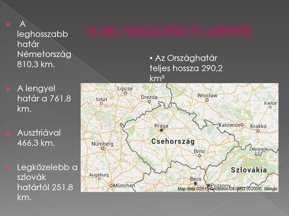  A leghosszabb határ Németország 810,3 km.  A lengyel határ a 761,8 km.  Ausztriával 466,3 km.  Legközelebb a szlovák határtól 251,8 km. ELHELYEZK