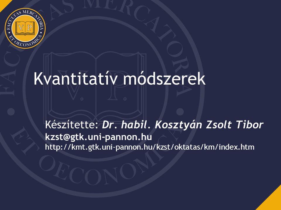 Kvantitatív módszerek Készítette: Dr. habil. Kosztyán Zsolt Tibor kzst@gtk.uni-pannon.hu http://kmt.gtk.uni-pannon.hu/kzst/oktatas/km/index.htm