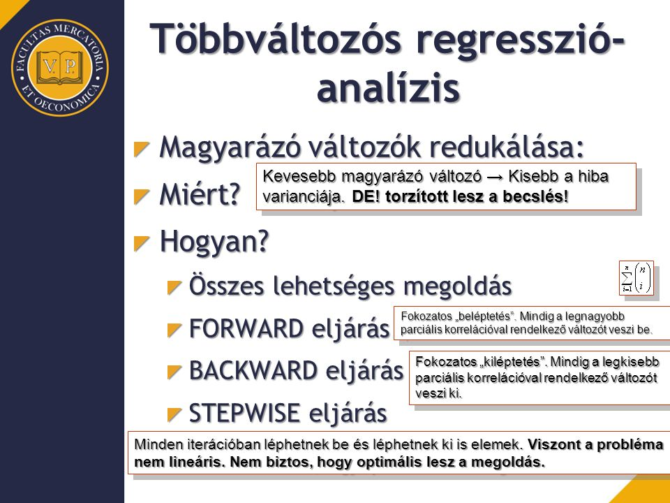 Többváltozós regresszió- analízis Magyarázó változók redukálása: Miért?Hogyan? Összes lehetséges megoldás FORWARD eljárás BACKWARD eljárás STEPWISE el