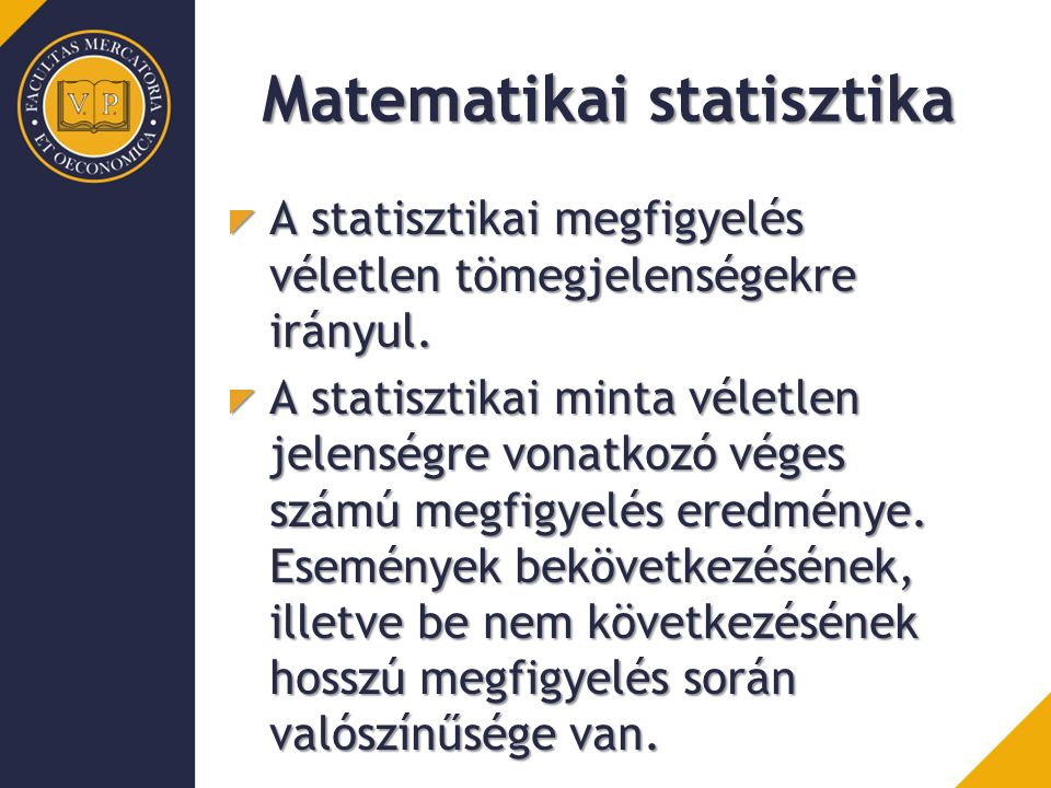 Matematikai statisztika A statisztikai megfigyelés véletlen tömegjelenségekre irányul.