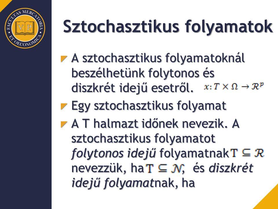 Sztochasztikus folyamatok A sztochasztikus folyamatoknál beszélhetünk folytonos és diszkrét idejű esetről.
