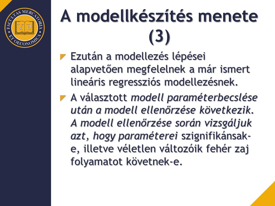 A modellkészítés menete (3) Ezután a modellezés lépései alapvetően megfelelnek a már ismert lineáris regressziós modellezésnek.