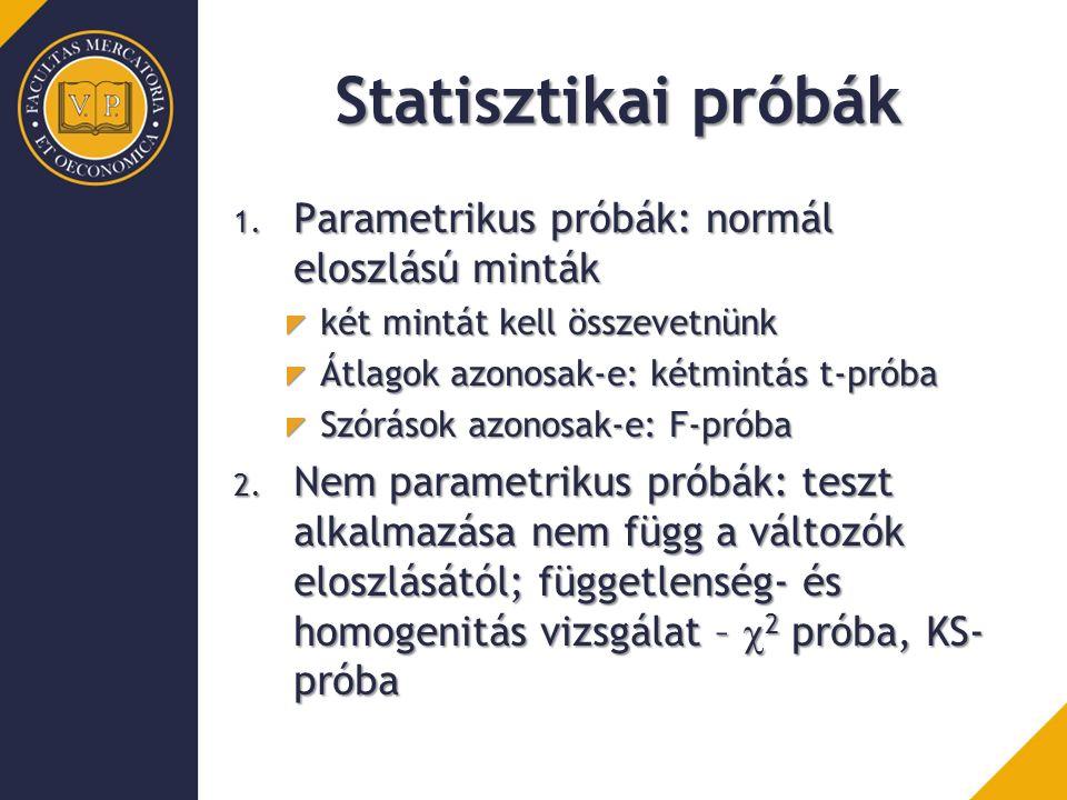 Statisztikai próbák 1. Parametrikus próbák: normál eloszlású minták két mintát kell összevetnünk Átlagok azonosak-e: kétmintás t-próba Szórások azonos