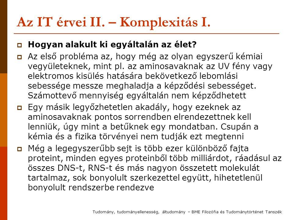 Az IT érvei II. – Komplexitás I.  Hogyan alakult ki egyáltalán az élet?  Az első probléma az, hogy még az olyan egyszerű kémiai vegyületeknek, mint