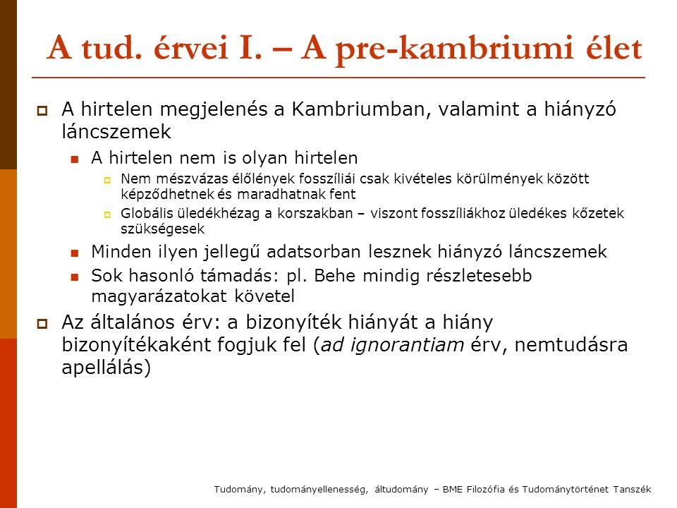 A tud. érvei I. – A pre-kambriumi élet  A hirtelen megjelenés a Kambriumban, valamint a hiányzó láncszemek A hirtelen nem is olyan hirtelen  Nem més