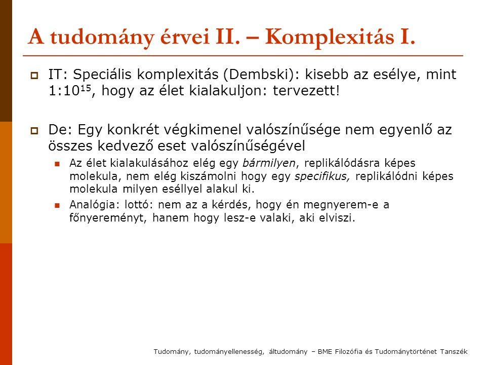 A tudomány érvei II. – Komplexitás I.  IT: Speciális komplexitás (Dembski): kisebb az esélye, mint 1:10 15, hogy az élet kialakuljon: tervezett!  De