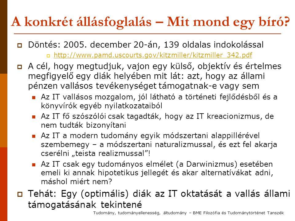 A konkrét állásfoglalás – Mit mond egy bíró?  Döntés: 2005. december 20-án, 139 oldalas indokolással  http://www.pamd.uscourts.gov/kitzmiller/kitzmi