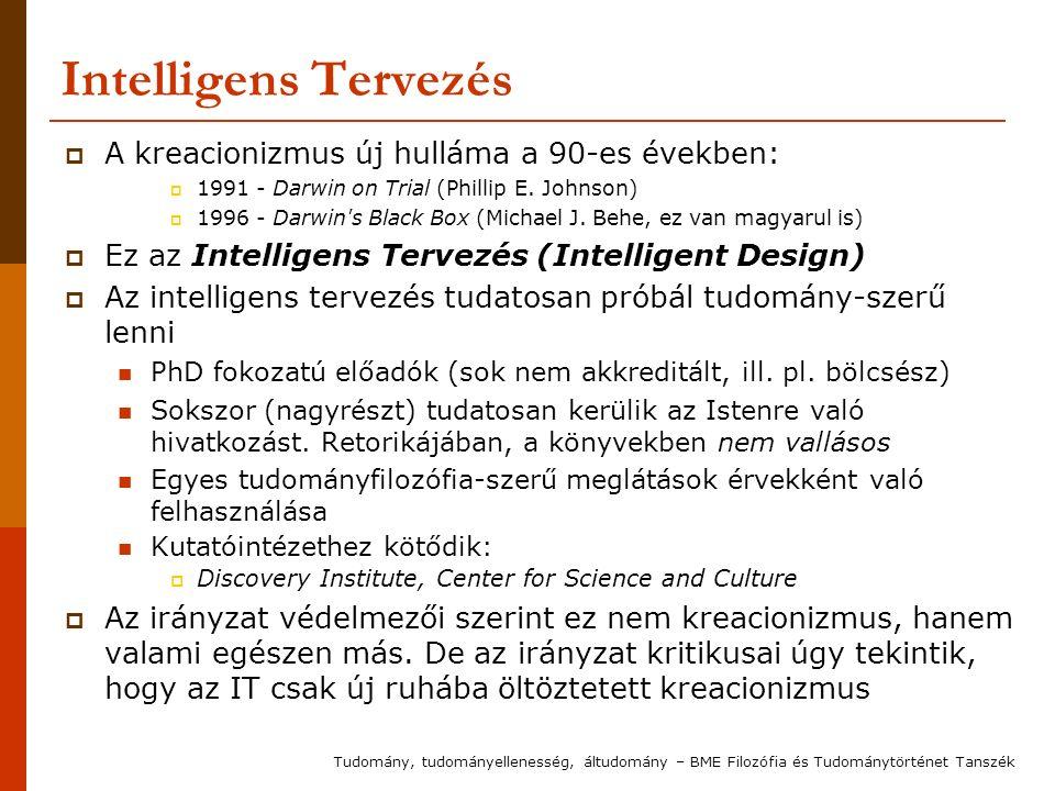 Intelligens Tervezés  A kreacionizmus új hulláma a 90-es években:  1991 - Darwin on Trial (Phillip E. Johnson)  1996 - Darwin's Black Box (Michael