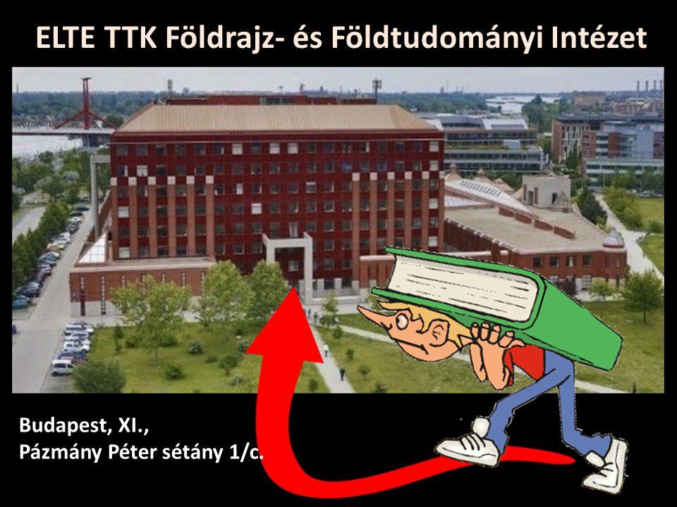 ELTE TTK Földrajz- és Földtudományi Intézet Budapest, XI., Pázmány Péter sétány 1/c.