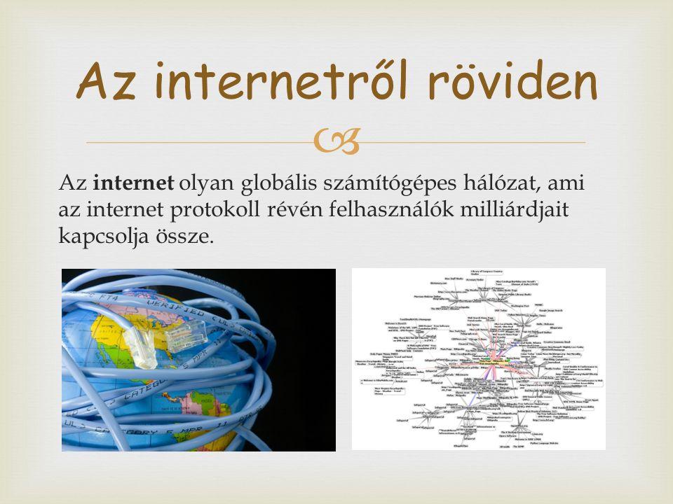  Az internet olyan globális számítógépes hálózat, ami az internet protokoll révén felhasználók milliárdjait kapcsolja össze.