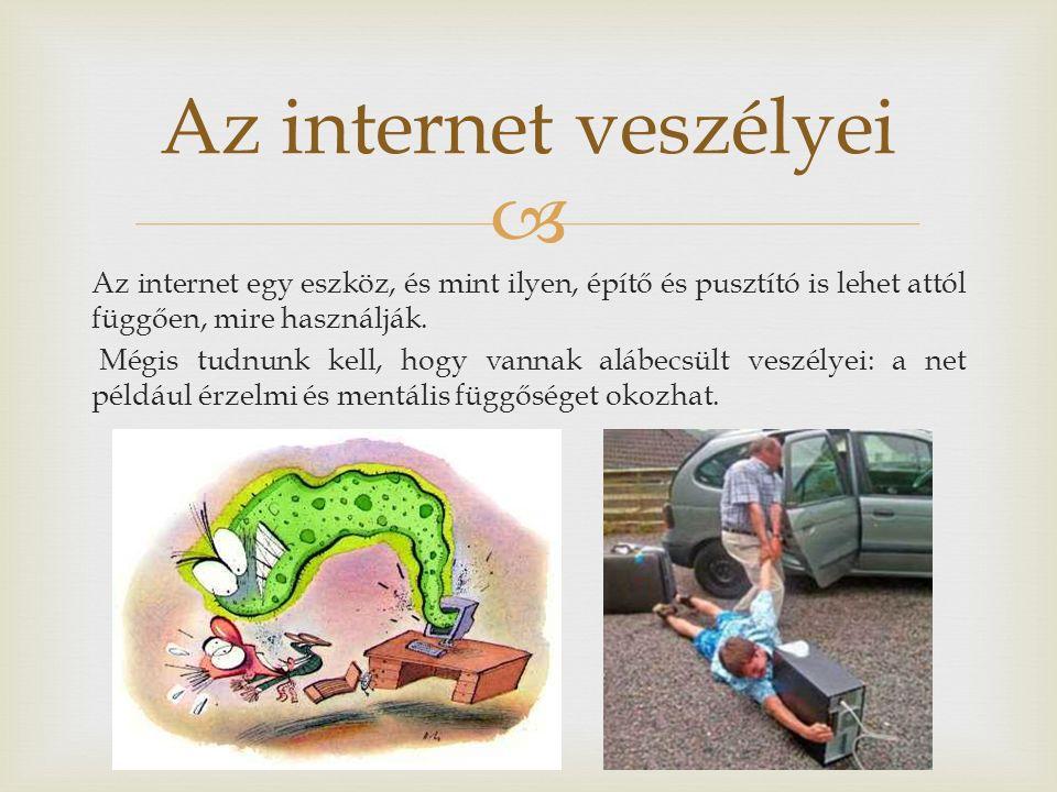 Az internet egy eszköz, és mint ilyen, építő és pusztító is lehet attól függően, mire használják.
