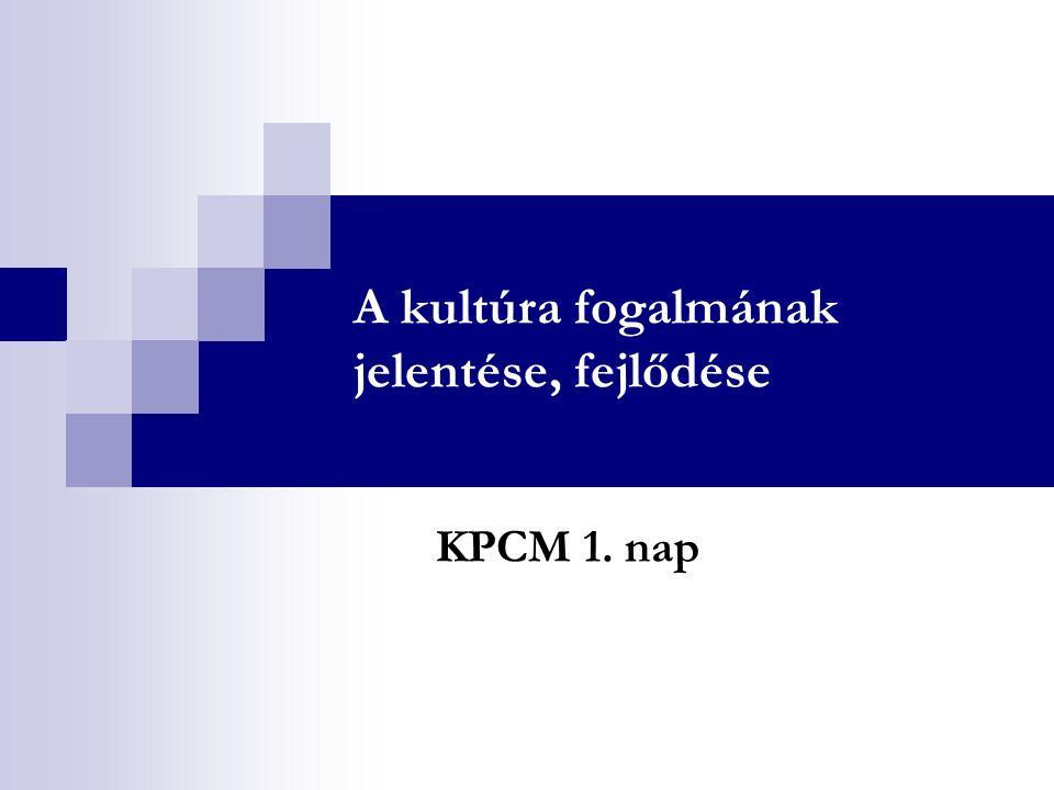 A kultúra fogalmának jelentése, fejlődése KPCM 1. nap