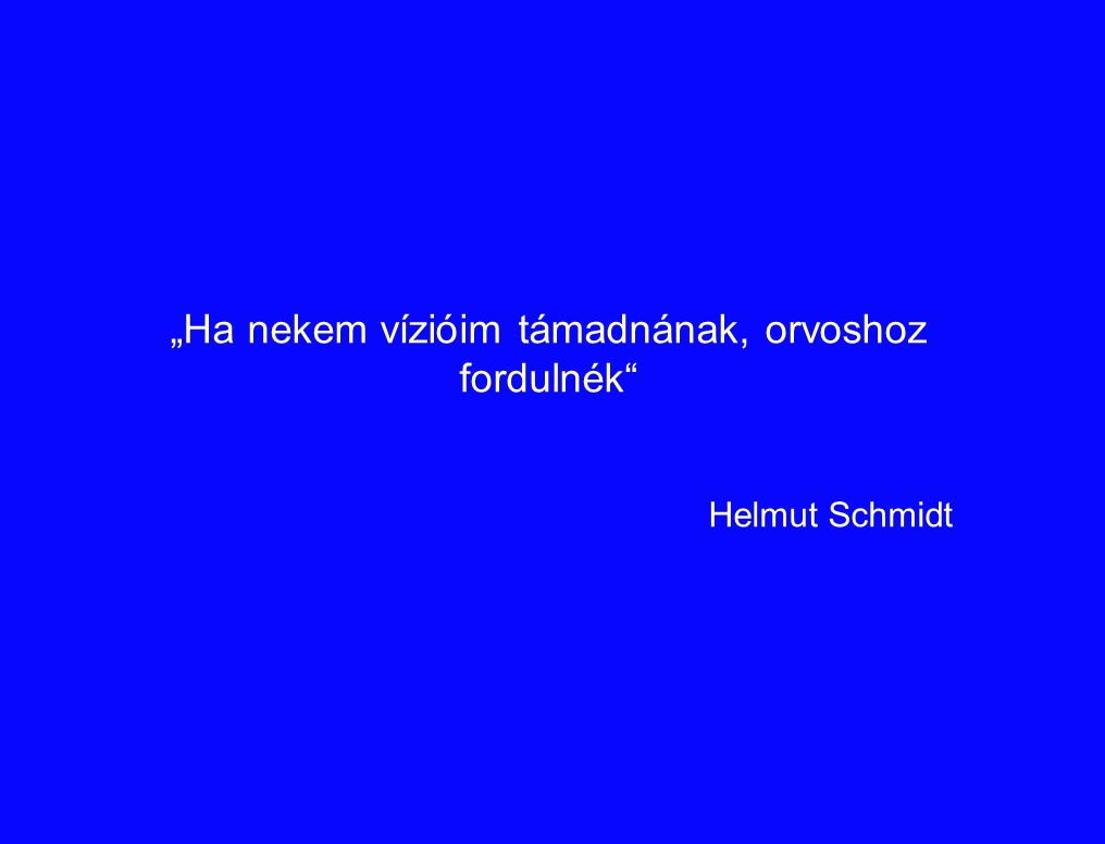 """""""Ha nekem vízióim támadnának, orvoshoz fordulnék Helmut Schmidt"""