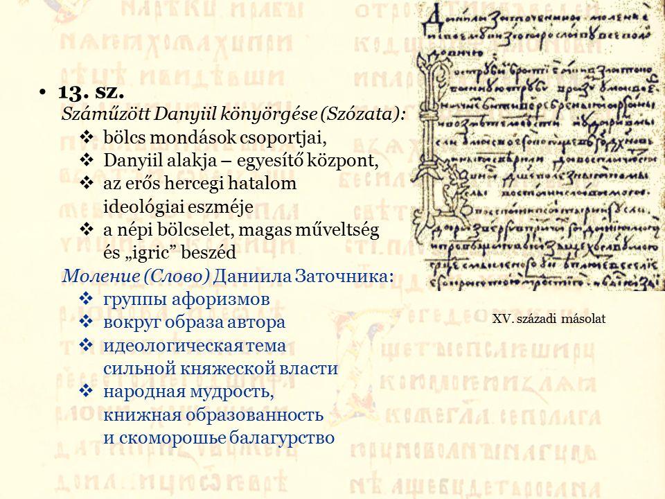 13. sz. Száműzött Danyiil könyörgése (Szózata):  bölcs mondások csoportjai,  Danyiil alakja – egyesítő központ,  az erős hercegi hatalom ideológiai