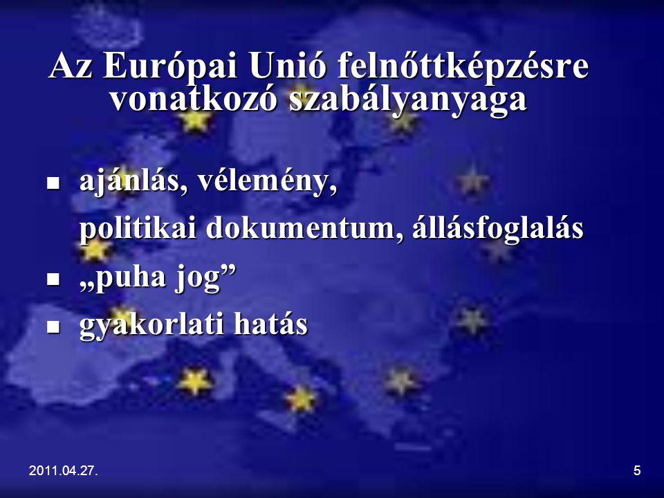 """2011.04.27.5 Az Európai Unió felnőttképzésre vonatkozó szabályanyaga ajánlás, vélemény, ajánlás, vélemény, politikai dokumentum, állásfoglalás """"puha jog """"puha jog gyakorlati hatás gyakorlati hatás"""
