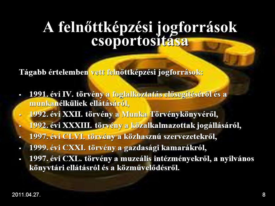 2011.04.27.9 Jogforrások szintje szerint  a felnőttképzés autonóm jogforrásai  a felnőttképzés delegált jogforrásai
