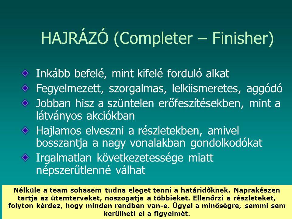HEFOP 3.3.1. HAJRÁZÓ (Completer – Finisher) Inkább befelé, mint kifelé forduló alkat Fegyelmezett, szorgalmas, lelkiismeretes, aggódó Jobban hisz a sz
