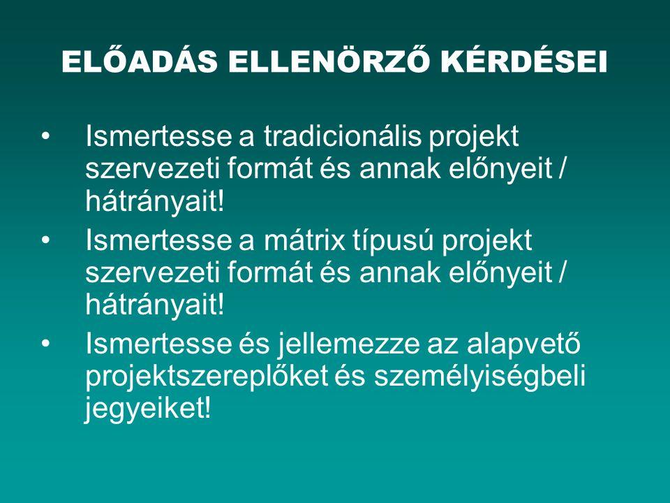 ELŐADÁS ELLENÖRZŐ KÉRDÉSEI Ismertesse a tradicionális projekt szervezeti formát és annak előnyeit / hátrányait! Ismertesse a mátrix típusú projekt sze