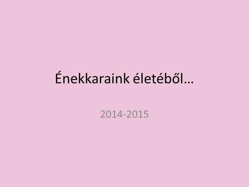 Énekkaraink életéből… 2014-2015