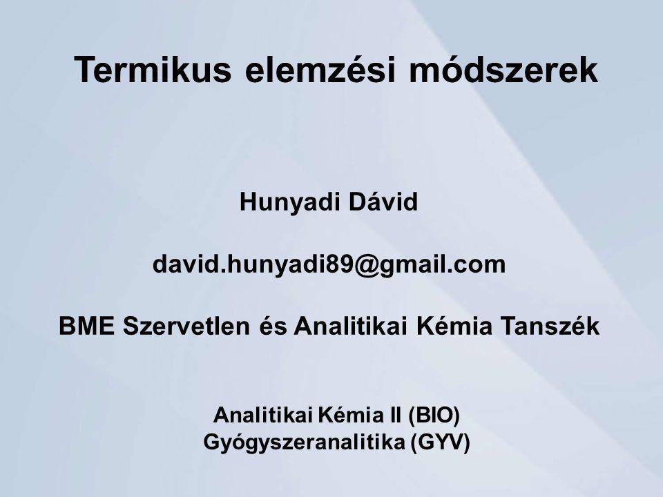 Termikus elemzési módszerek Hunyadi Dávid david.hunyadi89@gmail.com BME Szervetlen és Analitikai Kémia Tanszék Analitikai Kémia II (BIO) Gyógyszeranalitika (GYV)