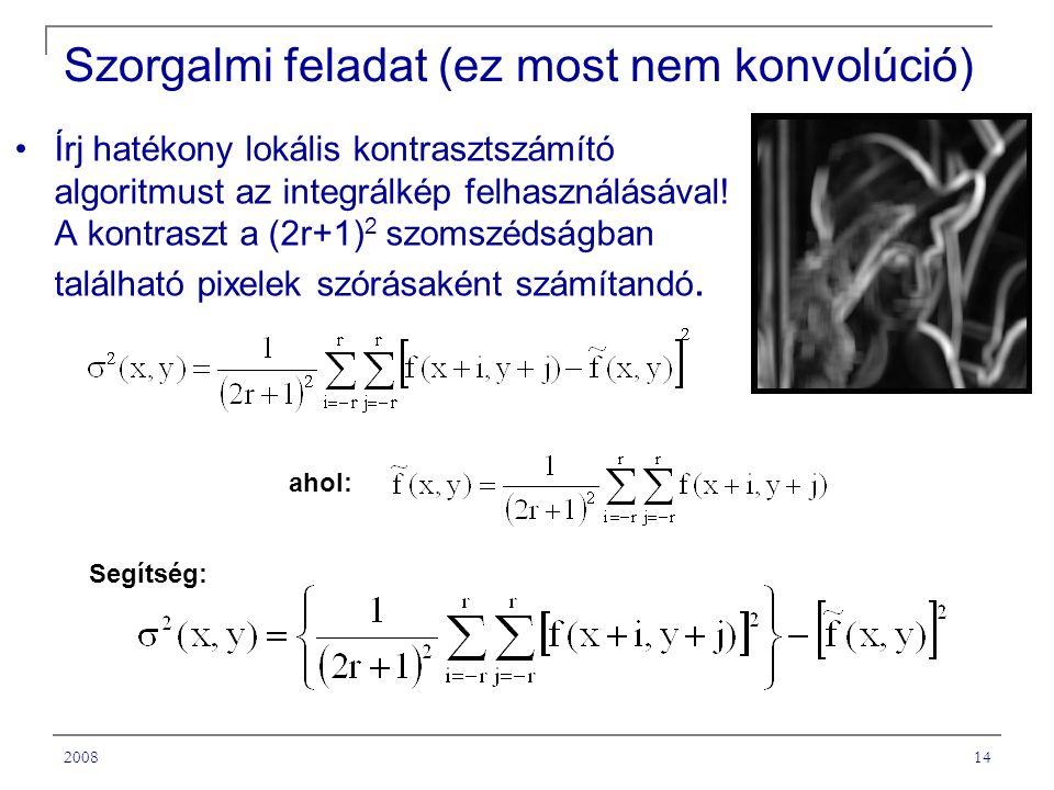 200814 Szorgalmi feladat (ez most nem konvolúció) Írj hatékony lokális kontrasztszámító algoritmust az integrálkép felhasználásával.