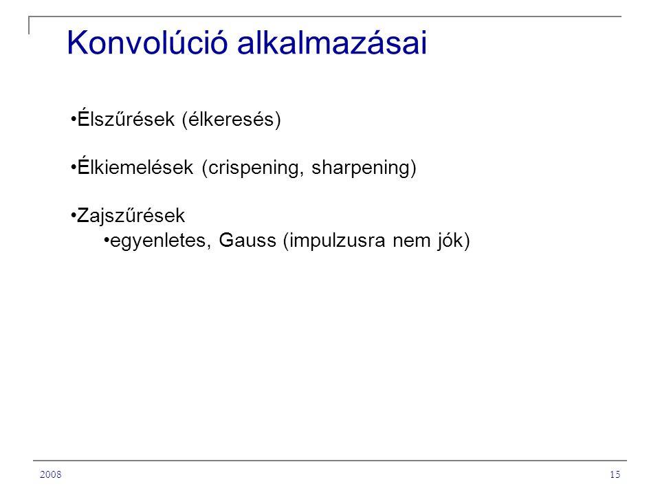 200815 Konvolúció alkalmazásai Élszűrések (élkeresés) Élkiemelések (crispening, sharpening) Zajszűrések egyenletes, Gauss (impulzusra nem jók)