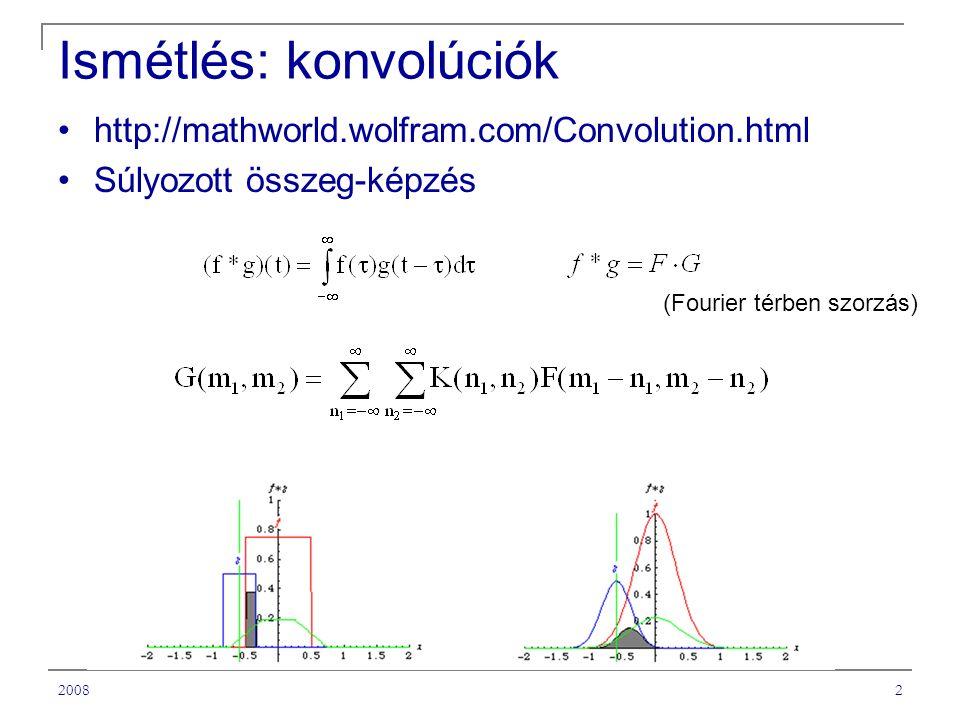 20082 Ismétlés: konvolúciók http://mathworld.wolfram.com/Convolution.html Súlyozott összeg-képzés (Fourier térben szorzás)