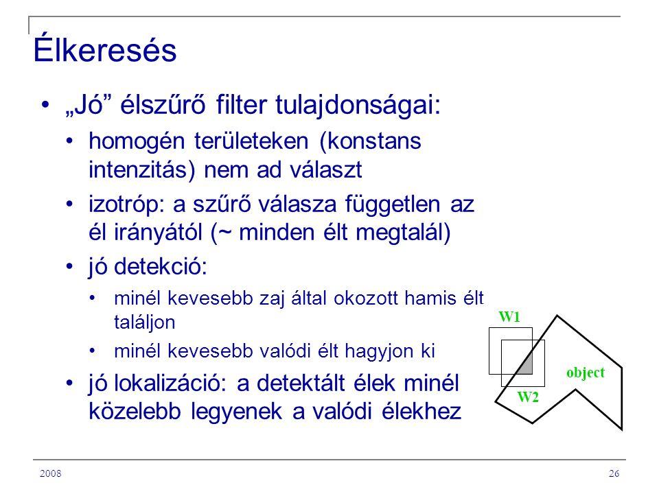"""200826 Élkeresés """"Jó élszűrő filter tulajdonságai: homogén területeken (konstans intenzitás) nem ad választ izotróp: a szűrő válasza független az él irányától (~ minden élt megtalál) jó detekció: minél kevesebb zaj által okozott hamis élt találjon minél kevesebb valódi élt hagyjon ki jó lokalizáció: a detektált élek minél közelebb legyenek a valódi élekhez"""
