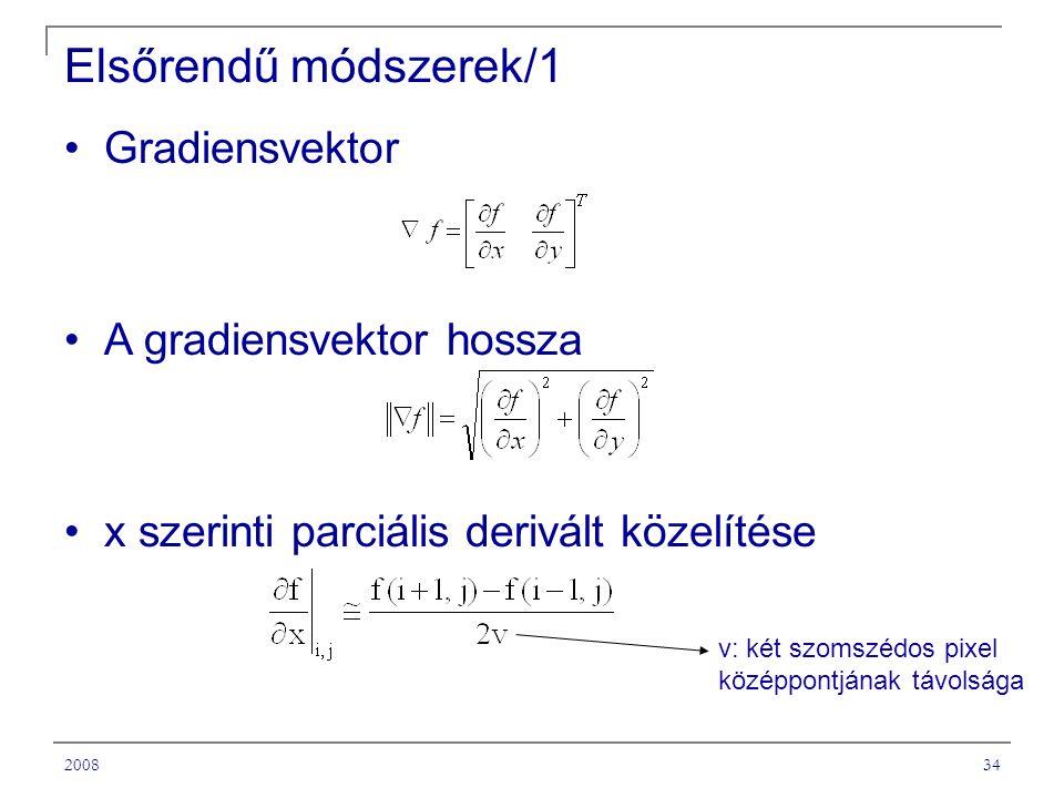 200834 Elsőrendű módszerek/1 Gradiensvektor A gradiensvektor hossza x szerinti parciális derivált közelítése v: két szomszédos pixel középpontjának távolsága
