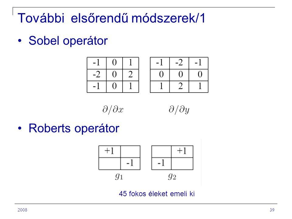 200839 További elsőrendű módszerek/1 Sobel operátor Roberts operátor 45 fokos éleket emeli ki