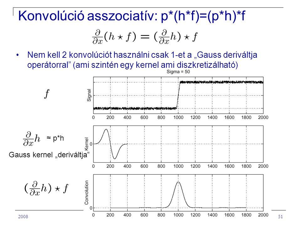 """200851 Konvolúció asszociatív: p*(h*f)=(p*h)*f Nem kell 2 konvolúciót használni csak 1-et a """"Gauss deriváltja operátorral (ami szintén egy kernel ami diszkretizálható) ≈ p*h Gauss kernel """"deriváltja"""
