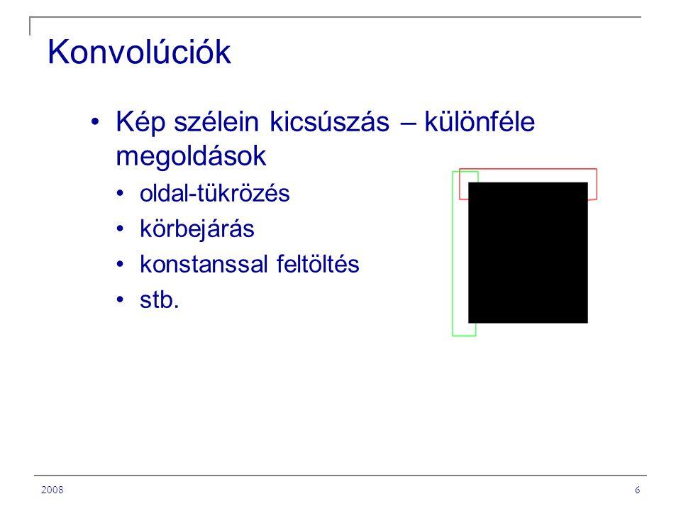 20086 Konvolúciók Kép szélein kicsúszás – különféle megoldások oldal-tükrözés körbejárás konstanssal feltöltés stb.
