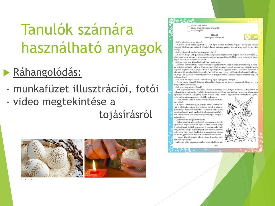 Tanulók számára használható anyagok  Ráhangolódás: - munkafüzet illusztrációi, fotói - video megtekintése a tojásírásról