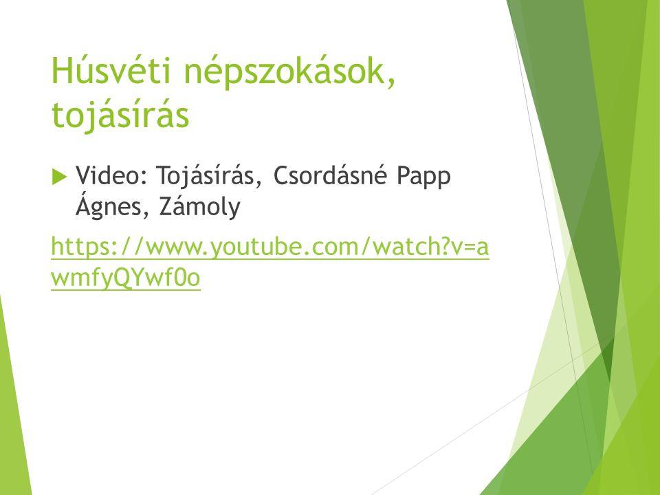 Húsvéti népszokások, tojásírás  Video: Tojásírás, Csordásné Papp Ágnes, Zámoly https://www.youtube.com/watch?v=a wmfyQYwf0o